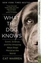What the Dog Knows ebook by Cat Warren