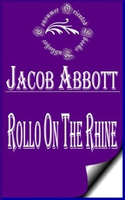 Rollo on the Rhine (Illustrated) ebook by Jacob Abbott