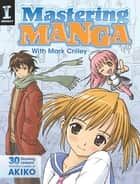 Mastering Manga with Mark Crilley: 30 drawing lessons from the creator of Akiko ebook by Mark Crilley