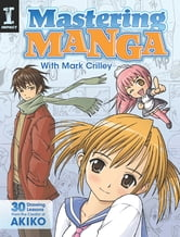 Mastering Manga with Mark Crilley: 30 drawing lessons from the creator of Akiko - 30 drawing lessons from the creator of Akiko ebook by Mark Crilley