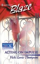 Acting on Impulse ebook by Vicki Lewis Thompson