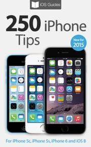 250 iPhone Tips - For iPhone 5c, iPhone 5s, iPhone 6 and iOS 8 ebook by T A Rudderham