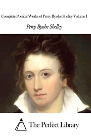 Complete Poetical Works of Percy Bysshe Shelley Volume I ebook by Percy Bysshe Shelley
