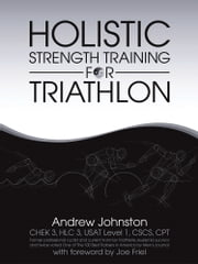 Holistic Strength Training for Triathlon ebook by Andrew Johnston