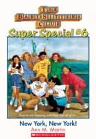 The Baby-Sitters Club Super Special #6: New York, New York! ebook by Ann M. Martin