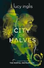City of Halves ebook by Lucy Inglis
