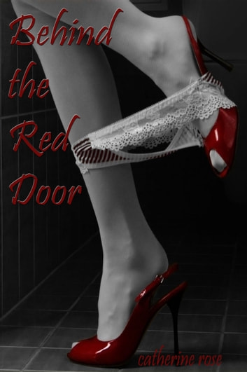 Behind the Red Door ebook by Catherine Rose
