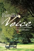 A Familiar Voice ebook by Deeci Murphy
