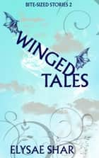 Winged Tales - Bite-Sized Stories, #2 ebook by Elysae Shar