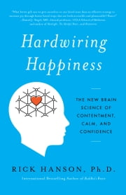Hardwiring Happiness - The New Brain Science of Contentment, Calm, and Confidence ebook by Rick Hanson