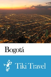 Bogotá (Colombia) Travel Guide - Tiki Travel ebook by Tiki Travel