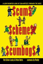 Scams Schemes Scumbags - A Light-Hearted Look At Con Artists Through The Ages ebook by Pat Silver-Lasky,Peter Betts