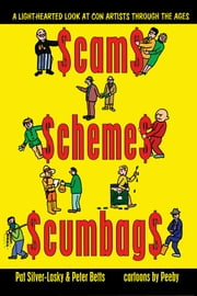 Scams Schemes Scumbags - A Light-Hearted Look At Con Artists Through The Ages ebook by Pat Silver-Lasky,Peter Betts,Peeby