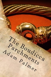 The Bouddica Parchmentts ebook by Adam Palmer