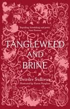 Tangleweed and Brine ebook by Deirdre Sullivan, Karen Vaughan