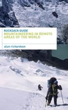 Rucksack Guide - Mountaineering in Remote Areas of the World ebook by Alun Richardson