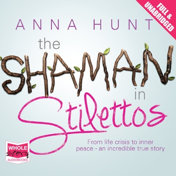 The Shaman in Stilettos audiobook by Anna Hunt