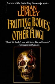 Fruiting Bodies and Other Fungi ebook by Brian Lumley