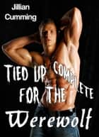 Tied Up for the Werewolf Complete ebook by Jillian Cumming