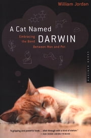 A Cat Named Darwin - Embracing the Bond Between Man and Pet ebook by William Jordan