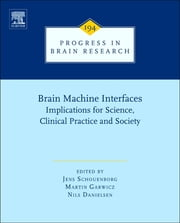 Brain Machine Interfaces - Implications for Science, Clinical Practice and Society ebook by Jens Schouenborg,Martin Garwicz,Nils Danielsen