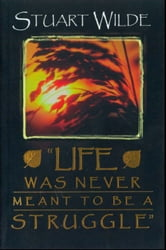 Life Was Never Meant to Be a Struggle ebook by Stuart Wilde