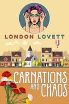 Carnations and Chaos ebook by London Lovett