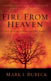 Fire From Heaven - God's Provision for Personal Spiritual Victory ebook by Mark I. Bubeck,Craig Bubeck