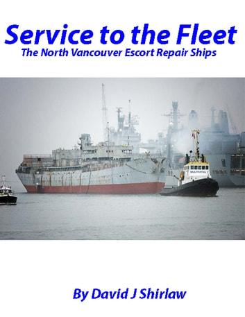 Service to the Fleet The Vancouver Escort Repair Ships ebook by David J Shirlaw