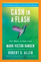 Cash in a Flash - Real Money in No Time ebook by Robert G. Allen, Mark Victor Hansen