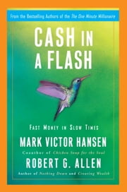 Cash in a Flash - Real Money in No Time ebook by Robert G. Allen,Mark Victor Hansen