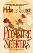 The Pleasure Seekers ebook by Melanie George