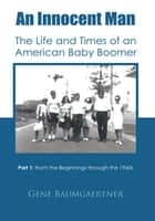 An Innocent Man The Life and Times of an American Baby Boomer ebook by Gene Baumgaertner