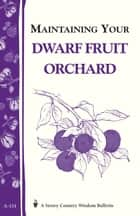 Maintaining Your Dwarf Fruit Orchard - Storey's Country Wisdom Bulletin A-134 ebook by Editors of Storey Publishing