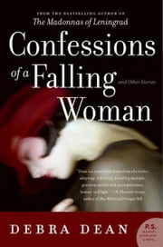 Confessions of a Falling Woman - And Other Stories ebook by Debra Dean
