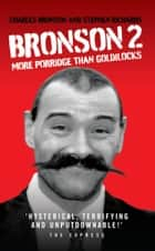 Bronson 2 - More Porridge Than Goldilocks ebook by Charles Bronson, Stephen Richards