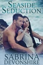 Seaside Seduction ebook by Sabrina Devonshire