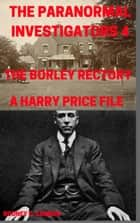 The Paranormal Investigators 4, The Borley Rectory, A Harry Price File ebook by Rodney C. Cannon