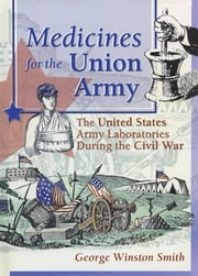 Medicines for the Union Army - The United States Army Laboratories During the Civil War ebook by Dennis B Worthen,Greg Higby