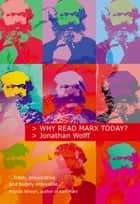 Why Read Marx Today? ebook by Jonathan Wolff