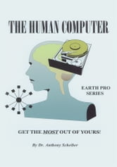The Human Computer - Get The Most Out Of Yours! ebook by Anthony Scheiber