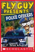 Fly Guy Presents: Police Officers (Scholastic Reader, Level 2) ebook by Tedd Arnold, Tedd Arnold