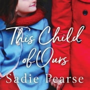 This Child of Ours - 'Broke my heart and gently pieced it back together' CATHY BRAMLEY audiobook by Sadie Pearse