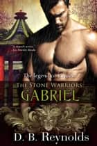 The Stone Warriors: Gabriel ebook by D. B. Reynolds