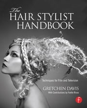 The Hair Stylist Handbook - Techniques for Film and Television ebook by Gretchen Davis