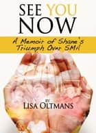 See You Now: A Memoir of Shane's Triumph Over SMA ebook by Lisa Oltmans