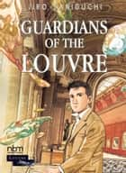 Guardians of the Louvre ebook by Jirô Taniguchi