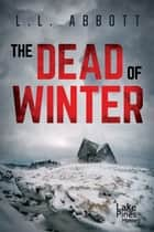 The Dead Of Winter - A gripping suspenseful thriller ebook by L.L. Abbott