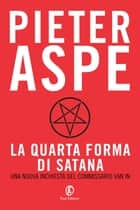 La quarta forma di Satana ebook by Pieter Aspe