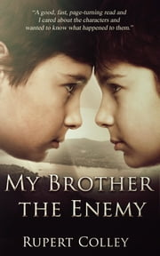 My Brother the Enemy ebook by Rupert Colley